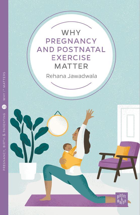 Why Pregnancy and postnatal exercise matter book jacket Rehana Jawadwala